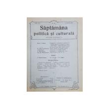 SAPTAMANA POLITICA SI CULTURALA  - REVISTA , ANII I si II , 1911 - 1912 , COLEGAT DE 52 DE NUMERE APARUTE IN PERIOADA 5 NOV. 1911 - 18 AUGUST 1912