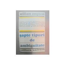 SAPTE TIPURI DE AMBIGUITATE de WILLIAM EMPSON  BUCURESTI , 1981