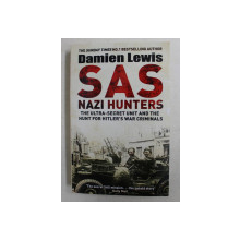 SAS NAZI HUNTERS - THE ULTRA - SECRET UNIT AND THE HUNT FOR HITLER 'S WAR CRIMINALS by DAMIEN LEWIS , 2015