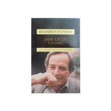 SASE LECTII USOARE , BAZELE FIZICII EXPLICATE DE CEL MAI STRALUCITOR PROFESOR de RICHARD P. FEYNMAN , 2015