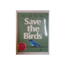 SAVE THE BIRDS de ANTONY W. DIAMOND , RUDOLF L. SCHREIBER , WALTER L. CRONKITE , ROGER TORY PETERSON