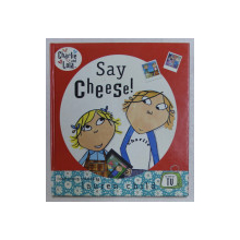 SAY CHEESE , characters created by LAUREN CHILD , 2007