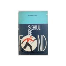 SCHIUL DE FOND - TEHNICA , INVATARE , ANTRENAMENT de ALEXANDRU FORTU , 1973