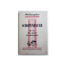 SCHOPENHAUER - SA VIE , SON OEUVRE avec un EXPOSE DE SA PHILOSOPHIE par ANDRE CRESSON , 1957