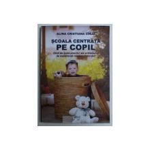 SCOALA CENTRATA PE COPIL - GHID DE BUNE PRACTICI ALE SCHIMBULUI DE EXPERIENTA ROMANO - FINLANDEZ de ALINA CRISTIANA CARJA , 2017