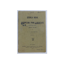 SCOALA NOUA SI DISCIPLINA PRIN LIBERTATE , prelucrare dupa ERNEST PICARD de C.V. BUTUREANU , 1920