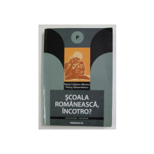 SCOALA ROMANEASCA , INCOTRO ? de MARIA COBIANU - BACANU si PETRUS ALEXANDRESCU , 2004 , DEDICATIE *