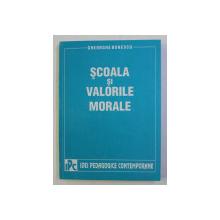 SCOALA SI VALORILE MORALE , TEORII SI PRACTICI ALE DEZVOLTARII PSIHOSOCIOMORALE de GHEORGHE BUNESCU , 1998