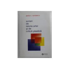 SCRIERI DE ISTORIA ARTEI SI DE CRITICA PLASTICA de STEFAN I. NENITESCU , 2008