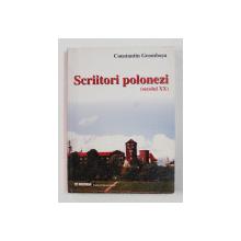 SCRIITORI POLONEZI - SECOLUL XX - de CONSTANTIN GEAMBASU , 2002