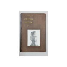 SCULPTURA IN LEMN  de IOAN H. SARGHIE, prefata de LEONTIN ILIESCU, PARTEA I - BUCURESTI, 1934 *DEDICATIE