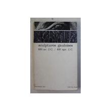 SCULPTURES GAULOISES 600 av. J.C. / 400 apr. J.C. par JEAN  - JACQUES HATT , 1966