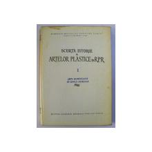 SCURTA ISTORIE A ARTELOR PLASTICE IN R. P. R. VOL. I - ARTA ROMANEASCA IN EPOCA FEUDALA , 1957