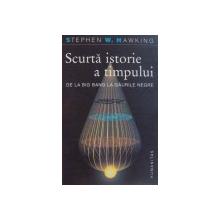 SCURTA ISTORIE A TIMPULUI , DE LA BIG BANG LA GAURILE NEGRE de STEPHEN W. HAWKING ,