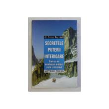SECRETELE PUTERII INTERIOARE - CUM SA NE CONDUCEM MINTEA , VIATA SI DESTINUL de PETER MARSHALL , 2004