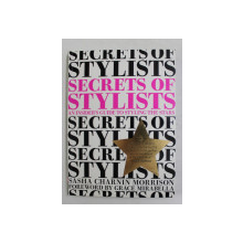 SECRETS OF STYLISTS - AN INSIDERS GUIDE TO STYLING THE STARS by SASHA CHARNIN MORRISON , 2011