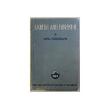 SECRETUL ANEI FLORENTIN de IONEL TEODOREANU , 1937 , DEDICATIE*