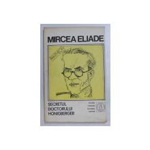 SECRETUL DOCTORULUI HONIGBERGER-PROZA FANTASTICA,VOL.II-MIRCEA ELIADE