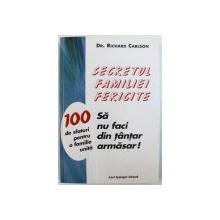 SECRETUL FAMILIEI FERICITE - SA NU FACI DIN TANTAR ARMASAR - 100 DE SFATURI PENTRU O FAMILIE UNITA de RICHARD CARLSON, 2001