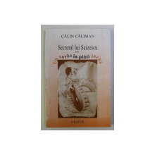 SECRETUL LUI SAIZESCU SAU UN SURAS IN PLINA IARNA de CALIN CALIMAN , 1997