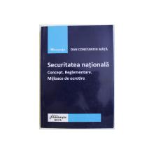 SECURITATEA NATIONALA - CONCEPT , REGLEMENTARE , MIJLOACE DE OCROTIRE de DAN CONSTANTIN MATA , 2016