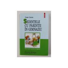 SEDINTELE CU PARINTII IN GIMNAZIU de TRAIAN COSMA ,  IDEI - SUPORT PENTRU DIRIGINTI , 2008