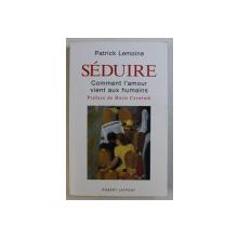 SEDUIRE  - COMMENT L ' AMOUR VIENT AUX HUMAINS par PATRICE LEMOINE , 2004