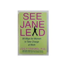 SEE , JANE , LEAD - 99 WAYS FOR WOMEN TO CHARGE AT WORK by LOIS P . FRANKEL , 2007