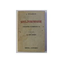 SEFUL DE INTREPRINDERE - FUNCTIUNEA SI PERSOANA SA de J. WILBOIS , in romaneste de ING. HORIA BOTESCU , EDITIE INTERBELICA , DEDICATIE*