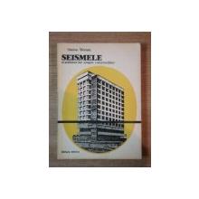 SEISMELE SI ACTIUNEA LOR ASUPRA constructiilor DE Simion Moraru, Buc. 1984