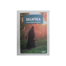 SELAFIILA  - O VIATA DE RUGACIUNE NEINTRERUPTA de PREOT ALEXANDRU TORIK , 2021
