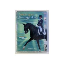 SELECTING THE DRESSAGE HORSE , notes and comments by DIRK WILLEM ROSIE , 2006