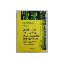 SEMNATURI ELECTRONICE SI SECURITATE INFORMATICA , ASPECTE CRIPTOGRAFICE , TEHNICE , JURIDICE SI DE STANDARDIZARE de VICTOR VALERIU PATRICIU ... JUSTIN PRIESCU , 2006