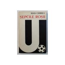 SEPCILE ROSII ( 1919 - 1969 )  de IOAN CHIRILA , 1969