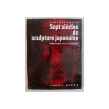 SEPT SIECLES DE SCULPTURE JAPONAISE  - RENCONTRES AVEC  L ' OCCIDENT par GENEVIEVE DARIDAN , 1963