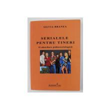 SERIALELE PENTRU TINERI - O ABORDARE PSIHOSOCIOLOGICA de SILVIA BRANEA , 2010