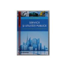 SERVICII SI UTILITATI PUBLICE - ECONOMIE , MANAGEMENT , STRATEGII , POLITICI de VADIM DUMITRASCU , 2016