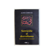 SERVICIILE SI DEZVOLTAREA - DE LA PREJUDECATI LA NOI ORIZONTURI de AGNES GHIBUTIU , 2000
