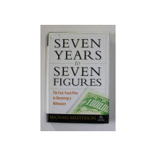 SEVEN YEARS to SEVEN FIGURES by MICHAEL MASTERSON , 2006