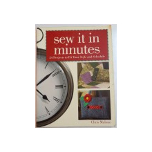 SEW IT IN MINUTES , 24 PROJECTS TO FIT YOUR STYLE AND SCHEDULE by CHRIS MALONE , 2006