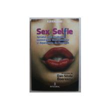 SEX SELFIE  - JURNALUL UNEI STUDENTE SEMIVIRGINE UBEROBSEDATE SI DEPENDENTE DE FACEBOOK , prezentat de DAN - SILVIU BOERESCU , 2015