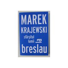 SFARSITUL LUMII LA BRESLAU de MAREK KRAJEWSKI, 2018