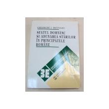 SFATUL DOMNESC SI ADUNAREA STARILOR IN PRINCIPATELE ROMANE de GHEORGHE I. BRATIANU  BUCURESTI 1995