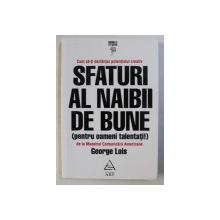 SFATURI AL NAIBII DE BUNE ( PENTRU OAMENII TALENTATI ! ) de GEORGE LOIS , 2015