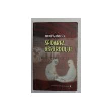 SFIDAREA ABSURDULUI de TEODOR GEORGESCU , 2008
