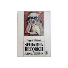 SFIDAREA RETORICII - JURNAL GERMAN de EUGEN SIMION, 1985 *DEDICATIE