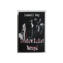 SHADOW BALLET - BETRAYAL by IZABELL KEY , 2019