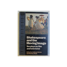 SHAKESPEARE AND THE MOVING IMAGE - THE PLAYS ON FILM AND TELEVISION by ANTHONY DAVIES , STANLEY WELLS , 1995