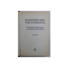 SHAKESPEARE - THE EVIDENCE , UNLOCKING THE MYSTERIES OF THE MAN AND HIS WORK by IAN WILSON , 1993