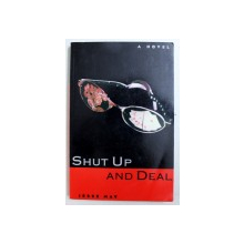 SHUT UP AND DEAL - a novel by JESSE MAY , 1998